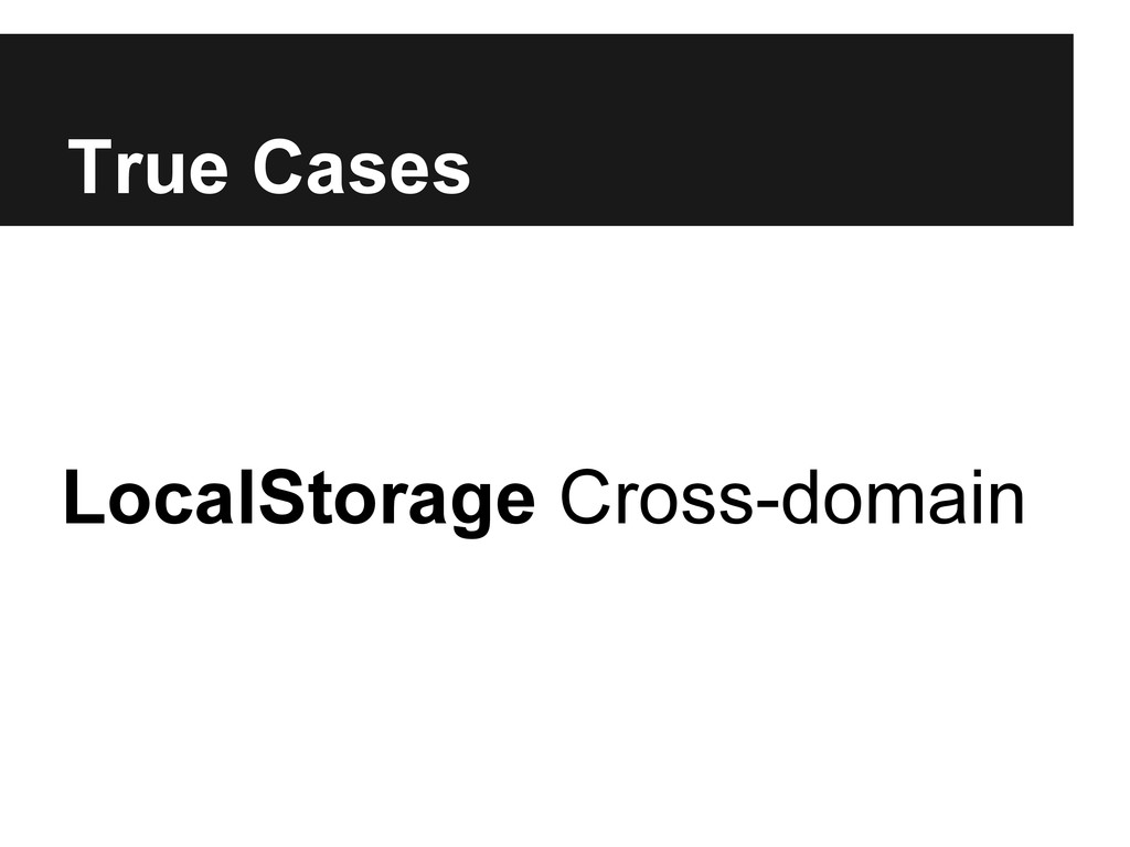 True Cases LocalStorage Cross-domain