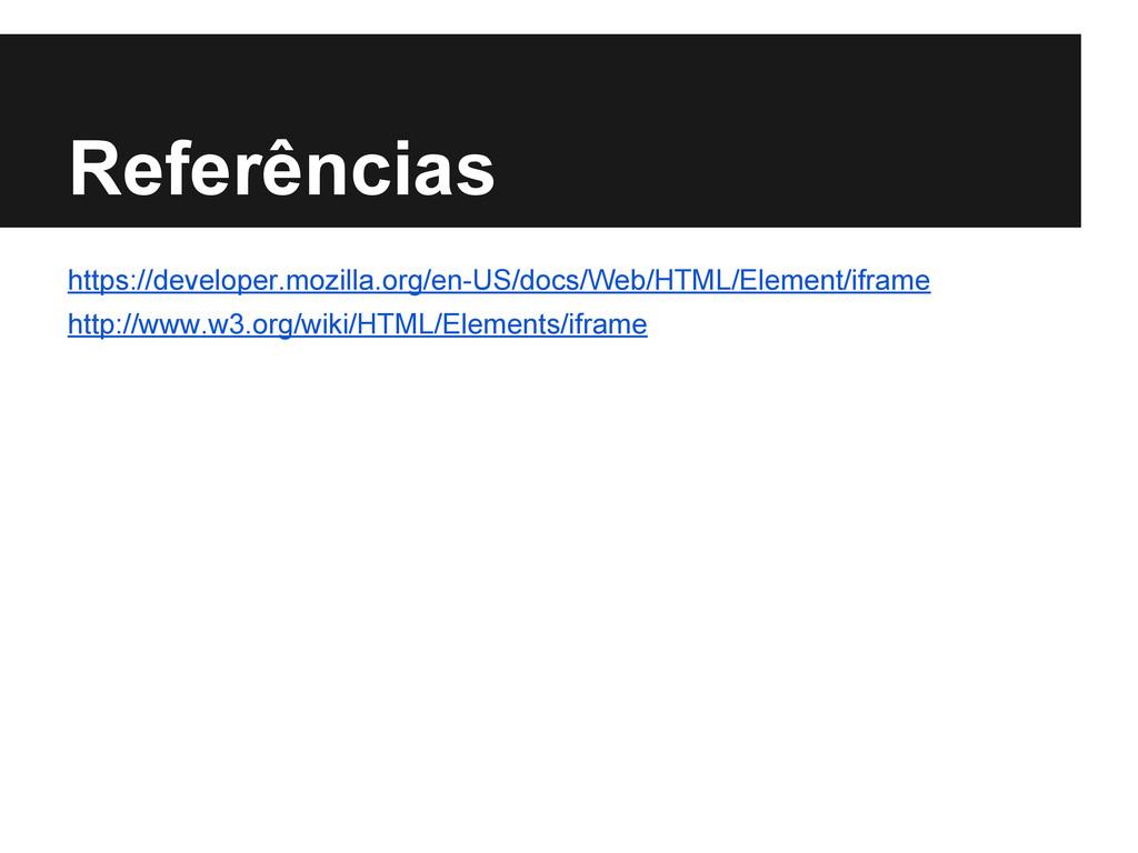 Referências https://developer.mozilla.org/en-US...