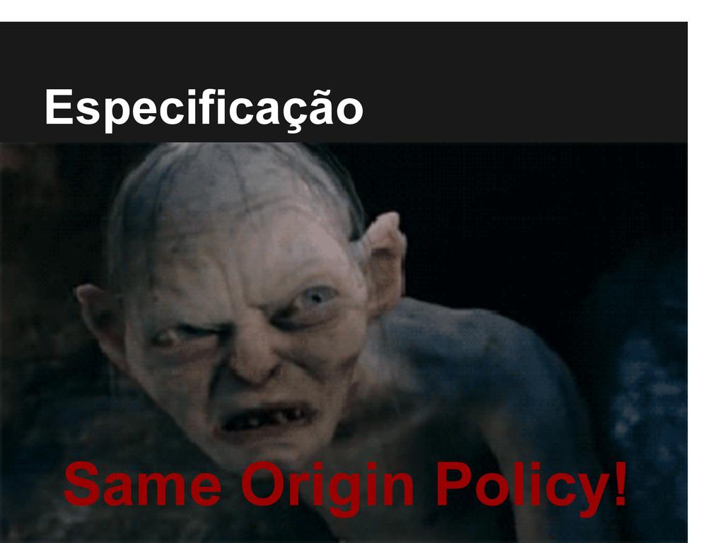 Especificação Same Origin Policy!