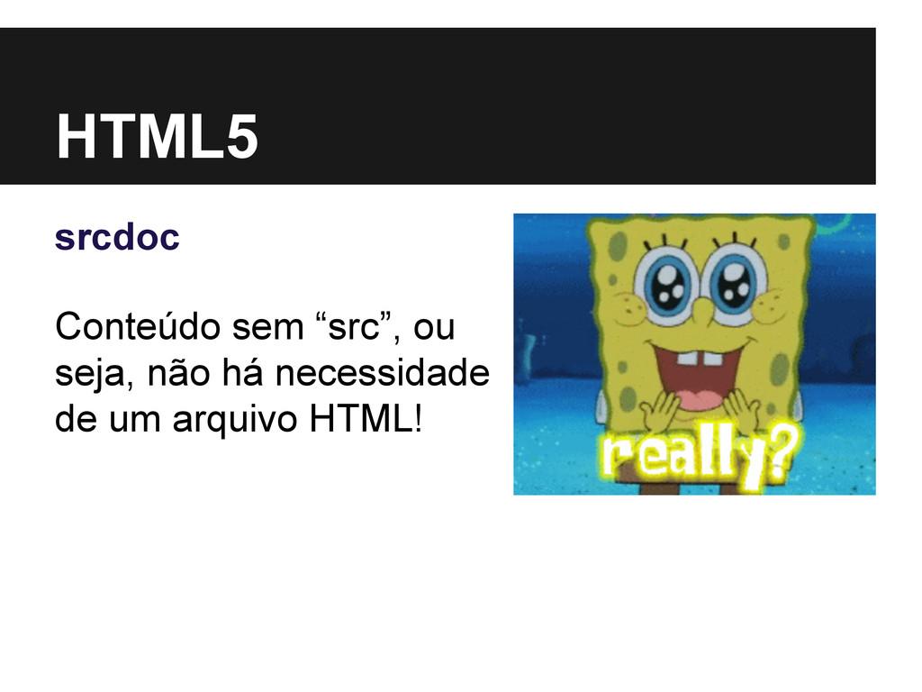 """HTML5 srcdoc Conteúdo sem """"src"""", ou seja, não h..."""