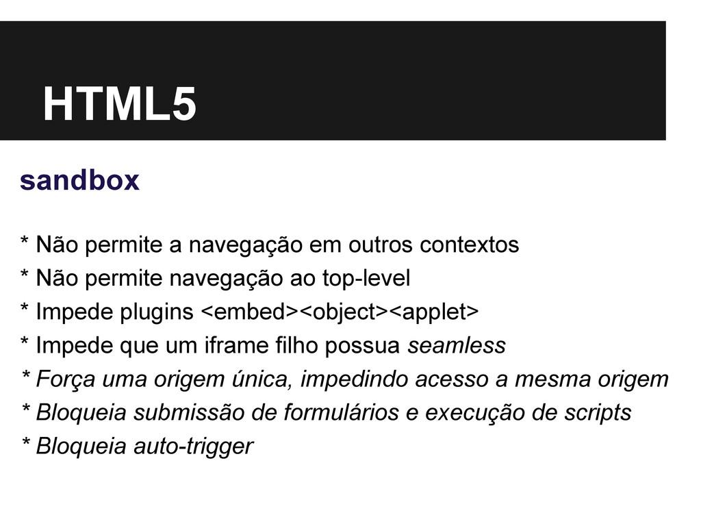 HTML5 sandbox * Não permite a navegação em outr...