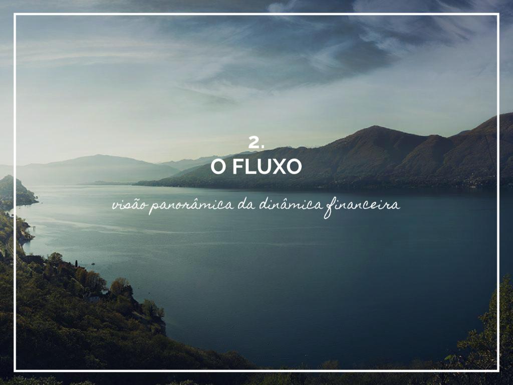 2. O FLUXO visão panorâmica da dinâmica finance...