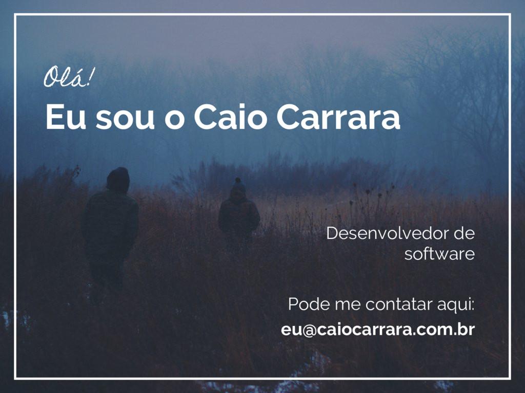 Olá! Eu sou o Caio Carrara Desenvolvedor de sof...
