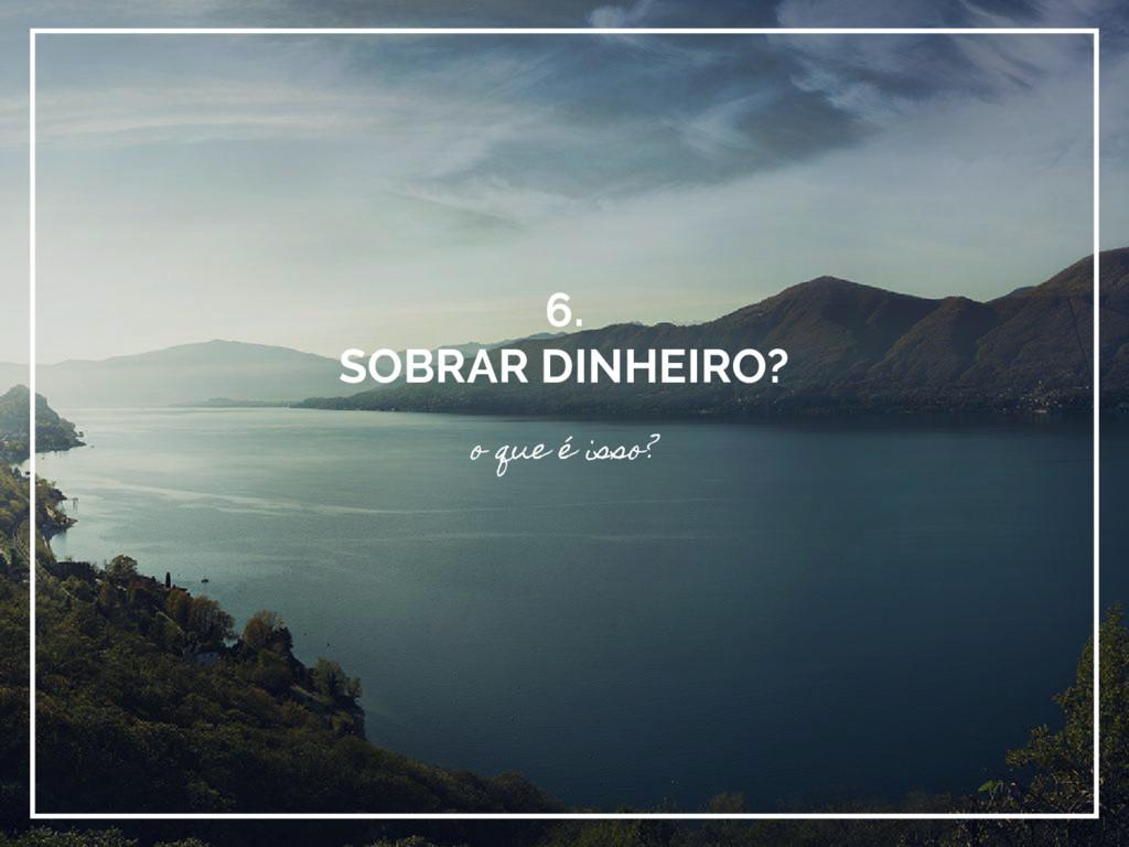 6. SOBRAR DINHEIRO? o que é isso?