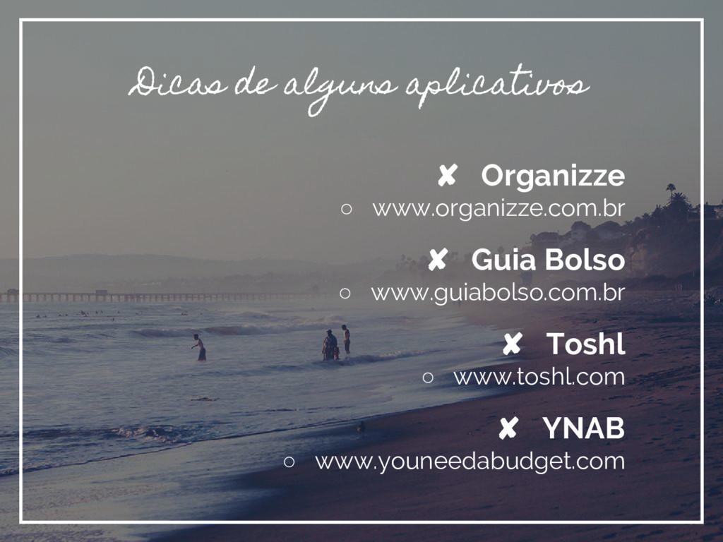 Dicas de alguns aplicativos ✘ Organizze ○ www.o...