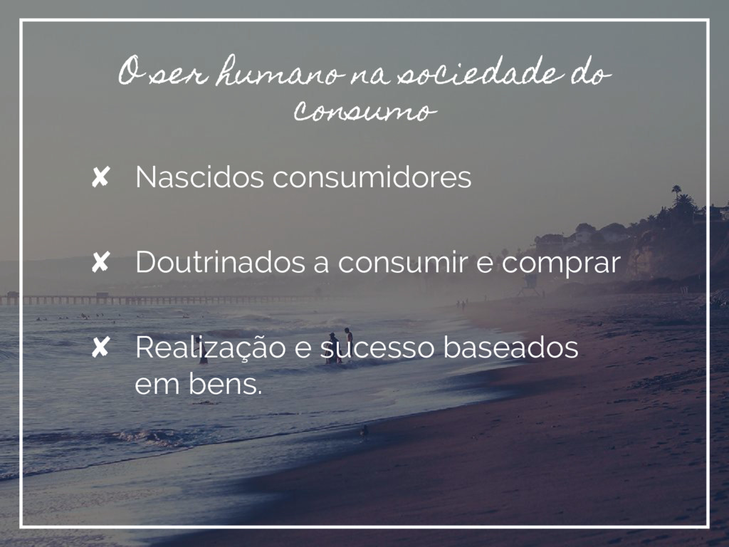 ✘ Nascidos consumidores ✘ Doutrinados a consumi...