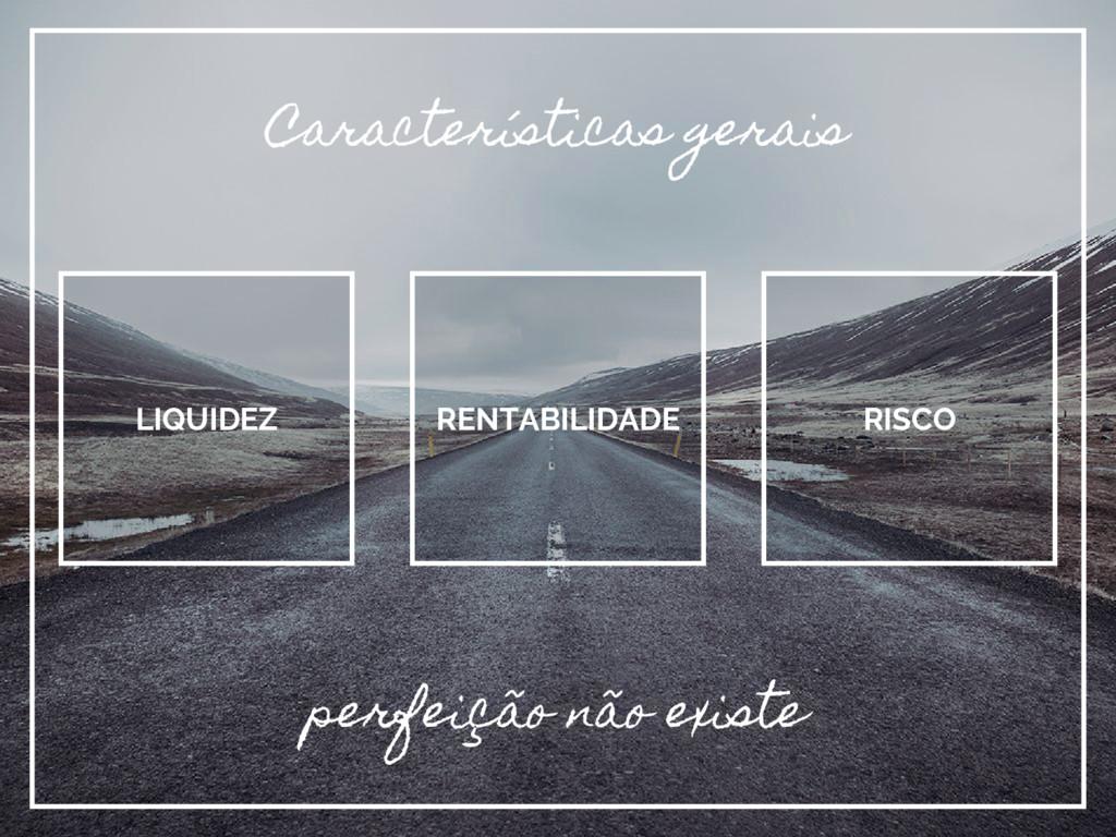 Características gerais RENTABILIDADE LIQUIDEZ R...