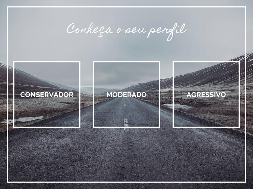 Conheça o seu perfil MODERADO CONSERVADOR AGRES...
