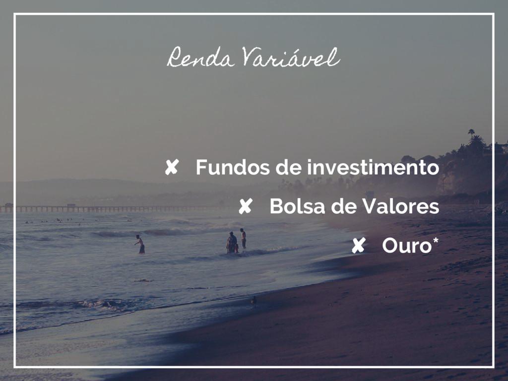 Renda Variável ✘ Fundos de investimento ✘ Bolsa...