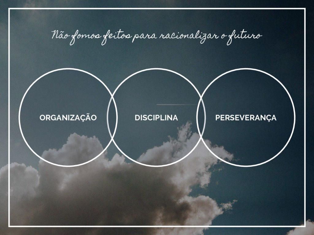 DISCIPLINA ORGANIZAÇÃO PERSEVERANÇA Não fomos f...
