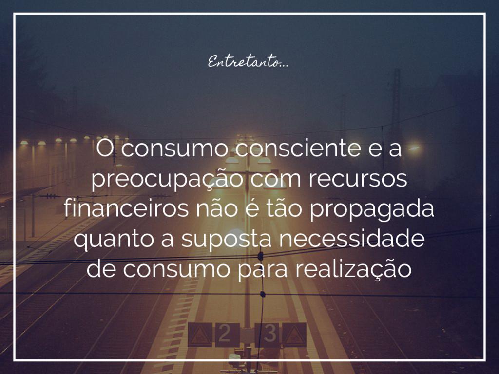 O consumo consciente e a preocupação com recurs...