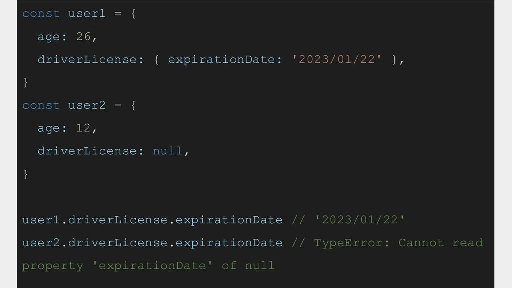 const user1 = { age: 26, driverLicense: { expir...