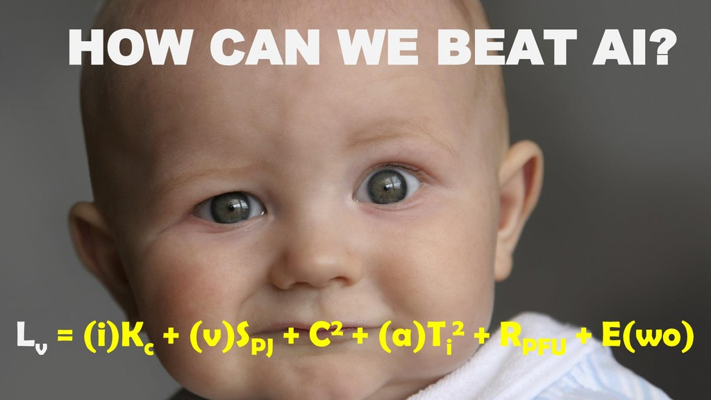 HOW CAN WE BEAT AI? L v = (i)K c + (v)S PJ + C2...