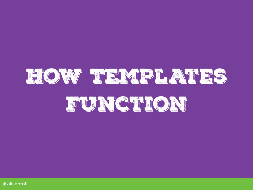 @alisonmf How Templates Function