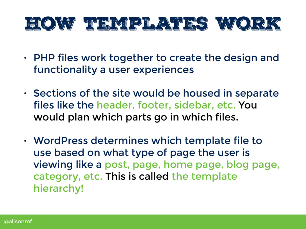 @alisonmf How Templates Work • PHP files work t...