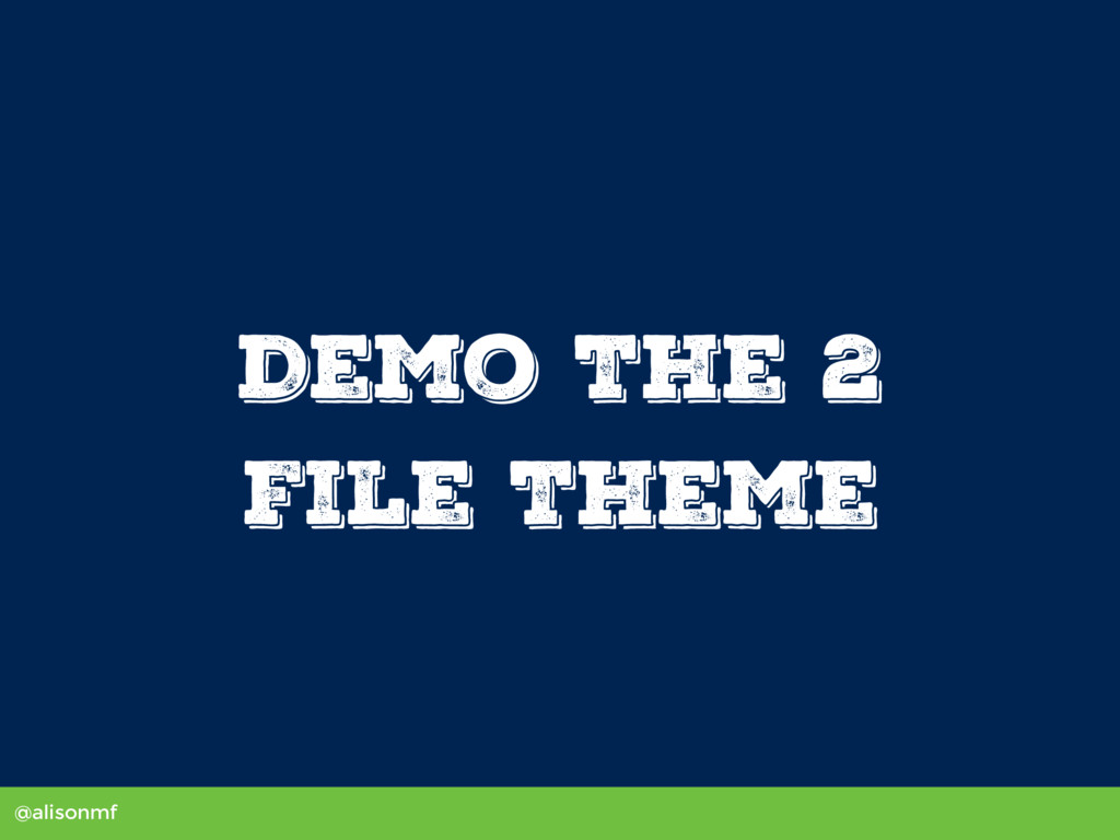 @alisonmf Demo The 2 File Theme