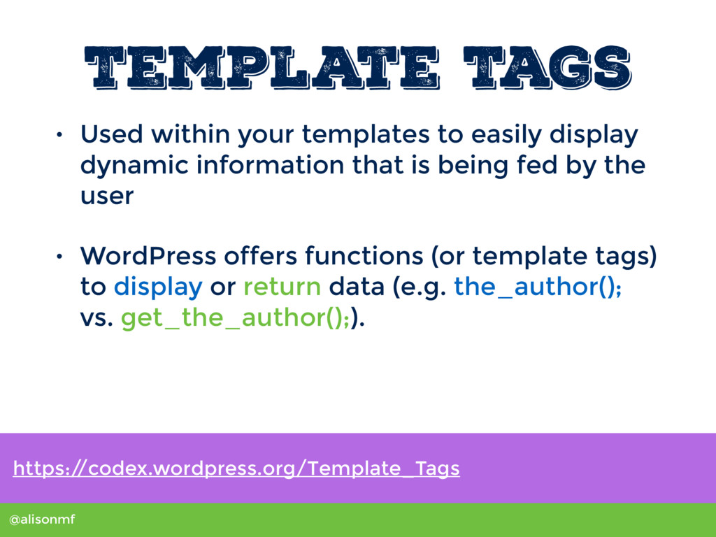 @alisonmf Template Tags • Used within your temp...
