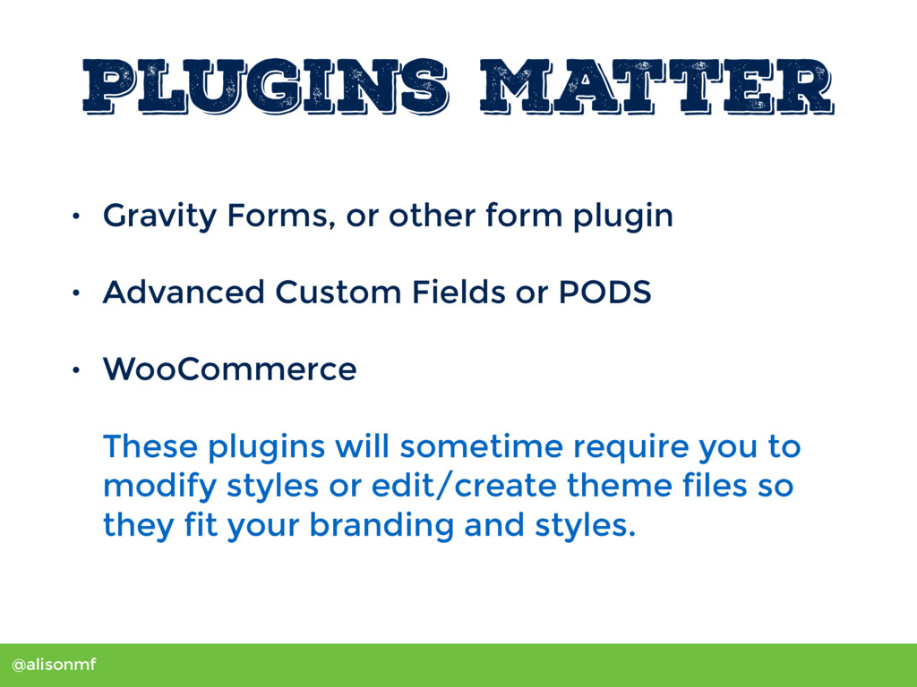 @alisonmf Plugins Matter • Gravity Forms, or ot...