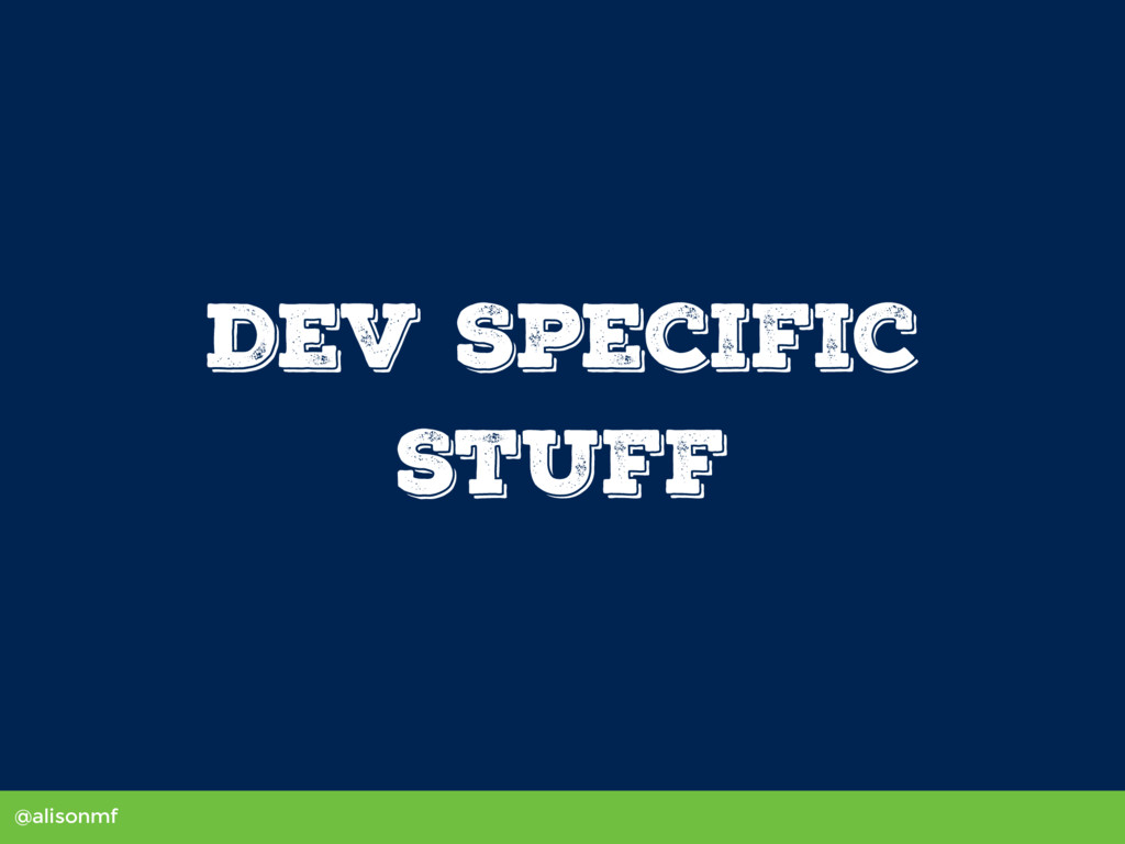 @alisonmf Dev Specific Stuff