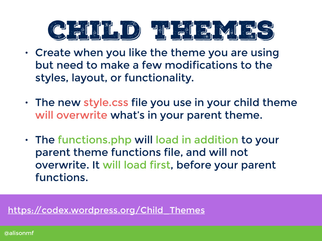 @alisonmf Child Themes • Create when you like t...