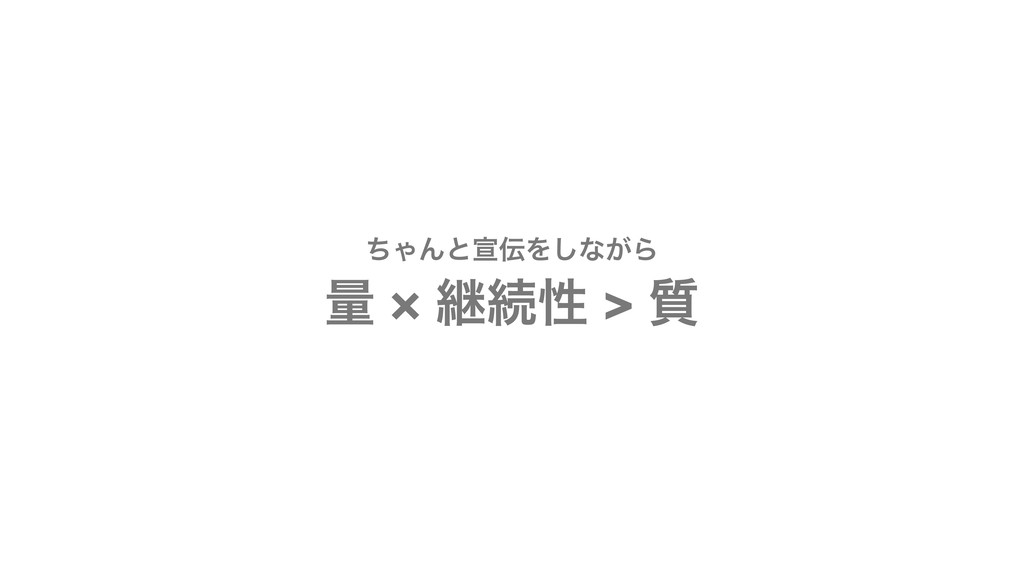 ͪΌΜͱએΛ͠ͳ͕Β ྔ × ܧଓੑ > ࣭