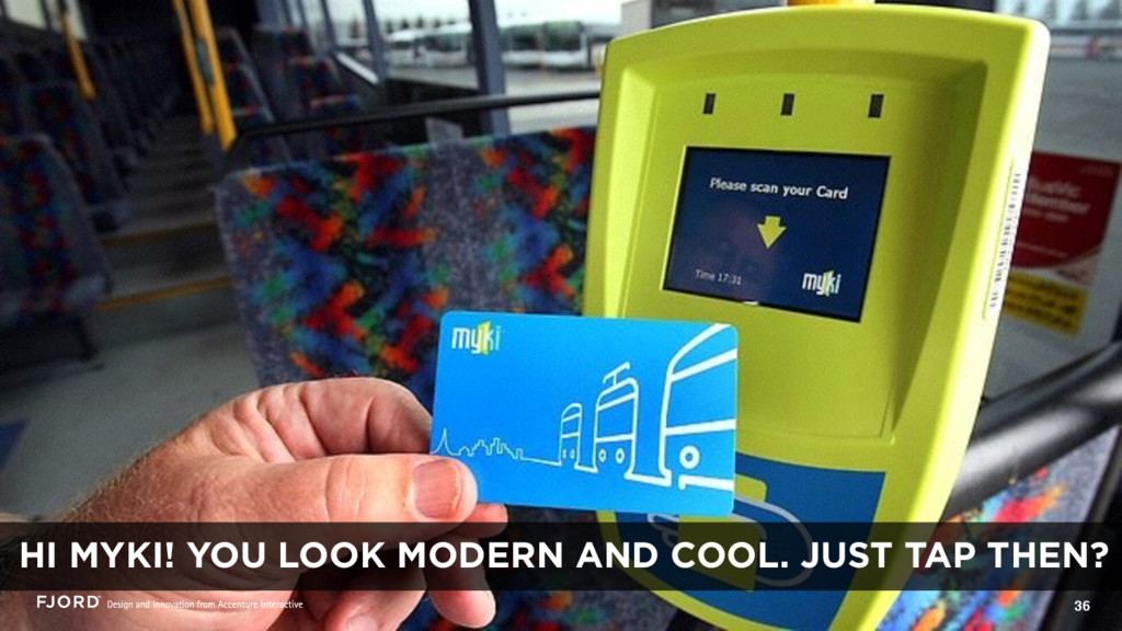 36 HI MYKI! YOU LOOK MODERN AND COOL. JUST TAP ...