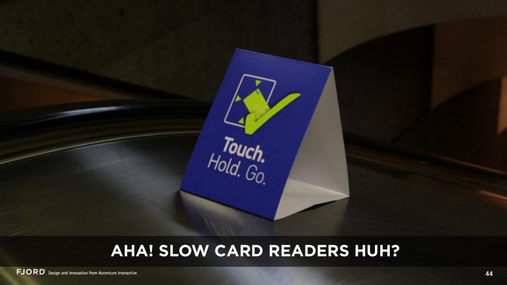 44 AHA! SLOW CARD READERS HUH?