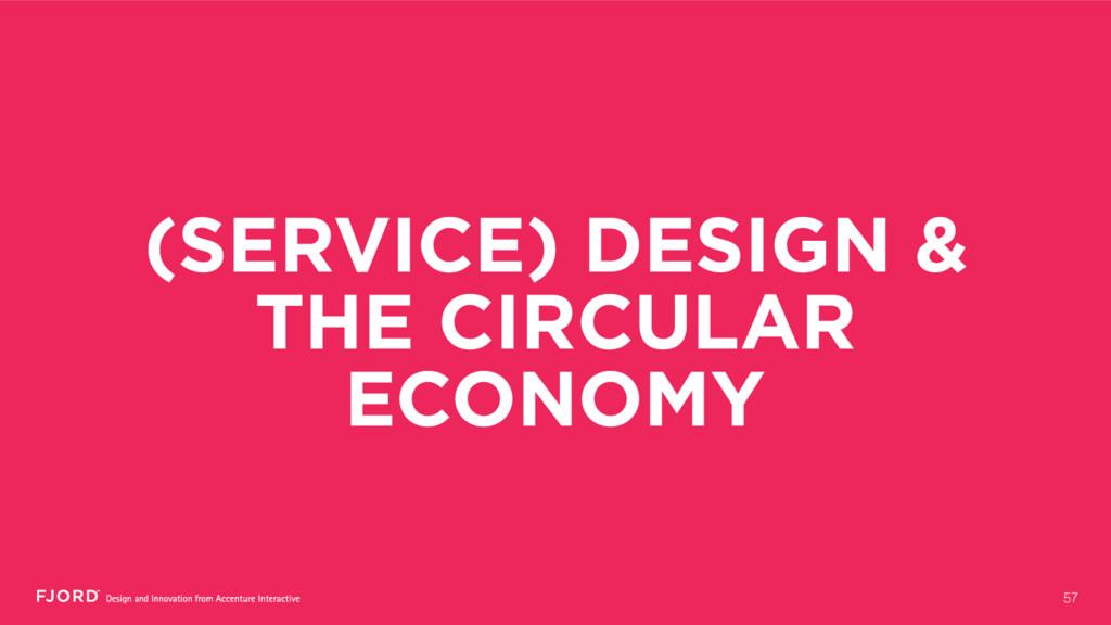 (SERVICE) DESIGN & THE CIRCULAR ECONOMY 57