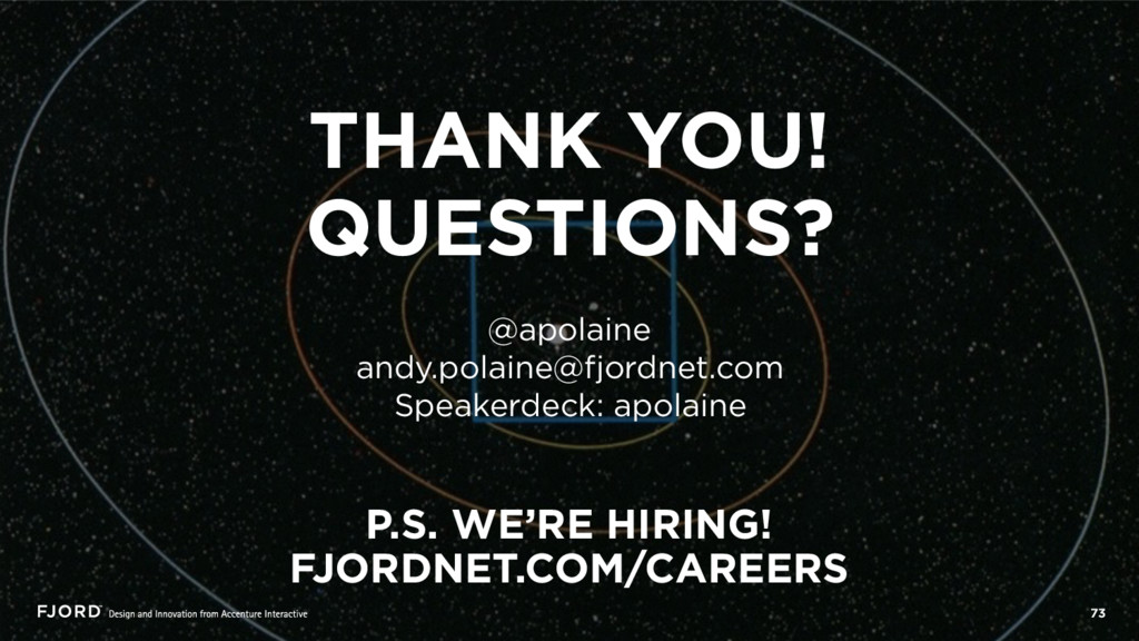 THANK YOU! QUESTIONS? @apolaine andy.polaine@fj...