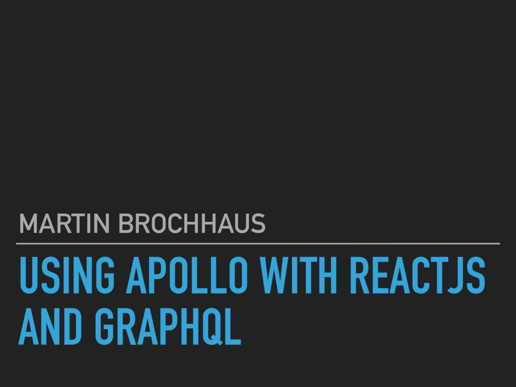 USING APOLLO WITH REACTJS AND GRAPHQL MARTIN BR...