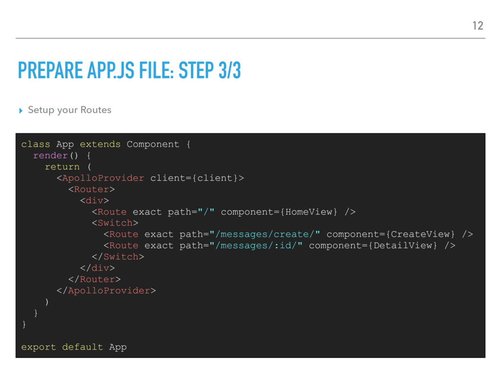 PREPARE APP.JS FILE: STEP 3/3 ▸ Setup your Rout...