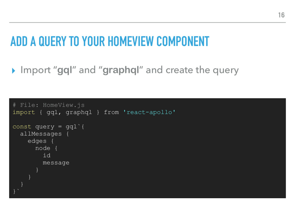 ADD A QUERY TO YOUR HOMEVIEW COMPONENT ▸ Import...