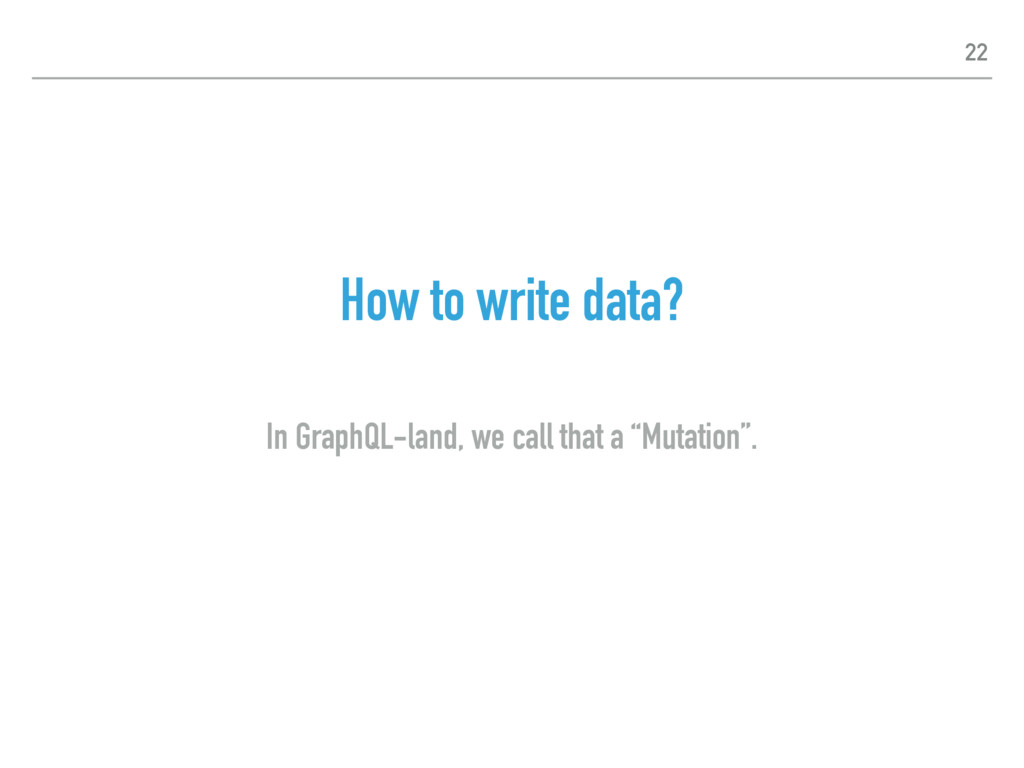 How to write data? In GraphQL-land, we call tha...