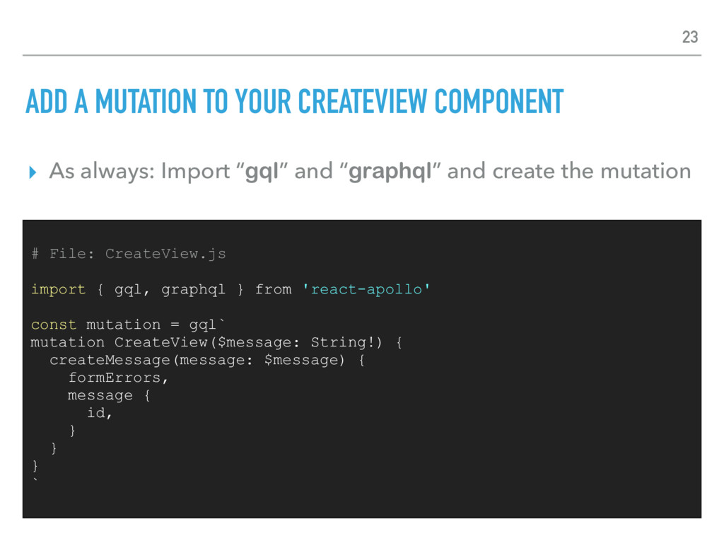 ADD A MUTATION TO YOUR CREATEVIEW COMPONENT ▸ A...