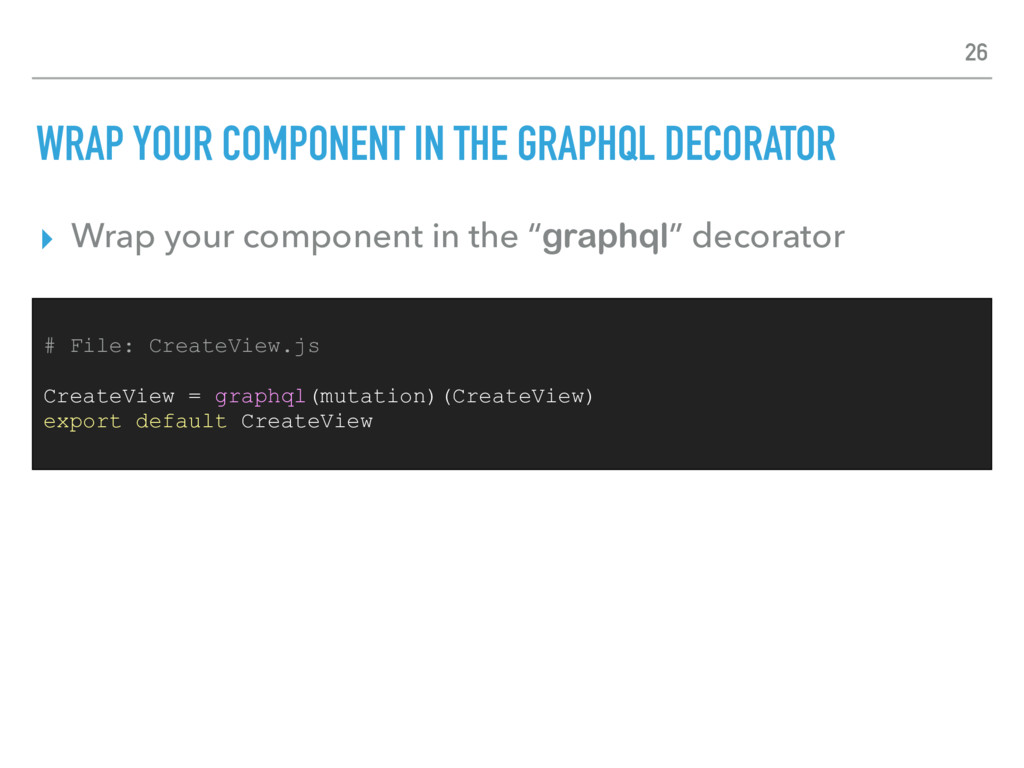 WRAP YOUR COMPONENT IN THE GRAPHQL DECORATOR ▸ ...