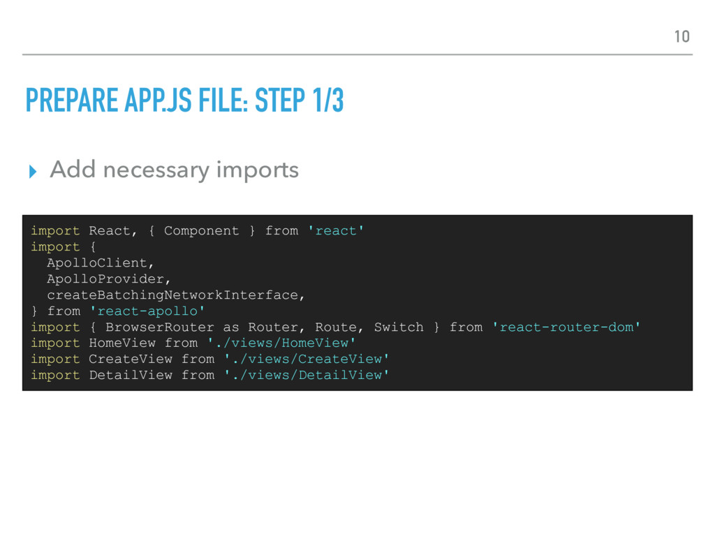 PREPARE APP.JS FILE: STEP 1/3 ▸ Add necessary i...