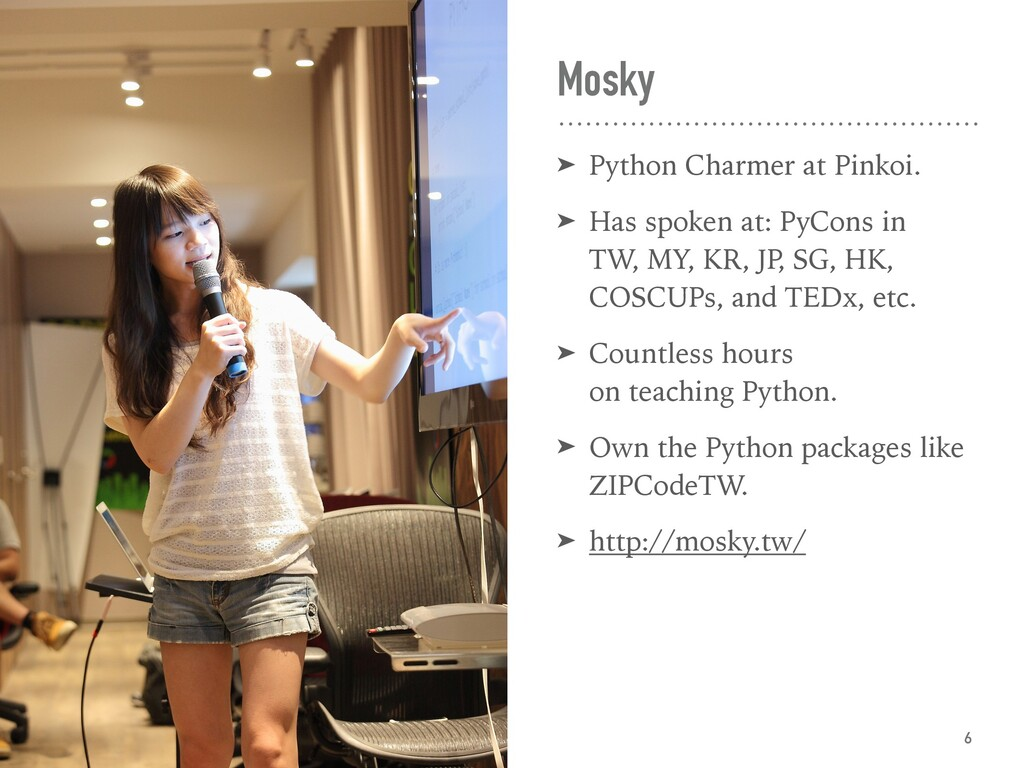 Mosky ➤ Python Charmer at Pinkoi. ➤ Has spoken ...