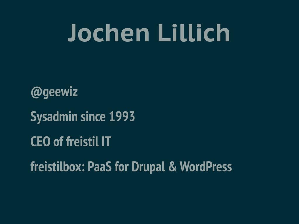 Jochen Lillich @geewiz Sysadmin since 1993 CEO ...
