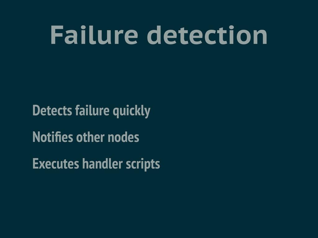 Failure detection Detects failure quickly Notifi...
