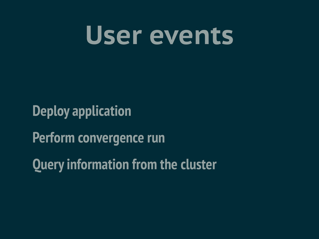 User events Deploy application Perform converge...