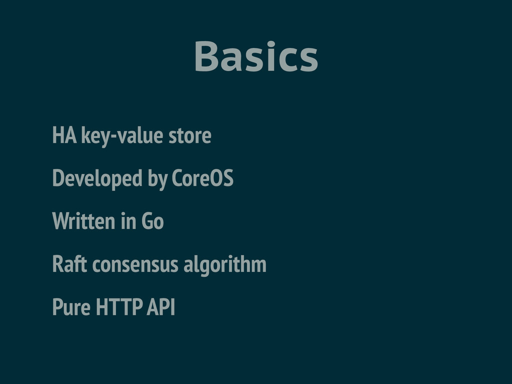 Basics HA key-value store Developed by CoreOS W...
