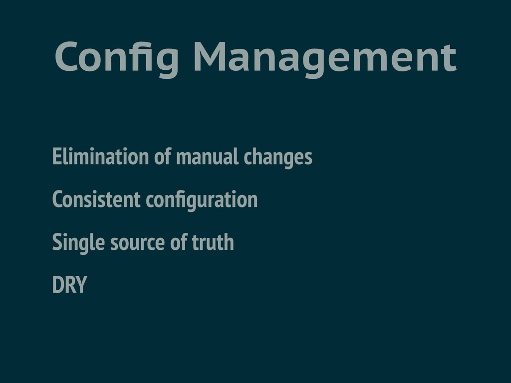 Config Management Elimination of manual changes ...