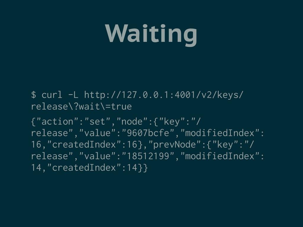 Waiting $ curl -L http://127.0.0.1:4001/v2/keys...