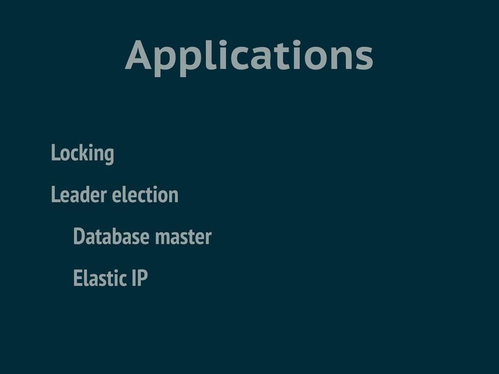 Applications Locking Leader election Database m...