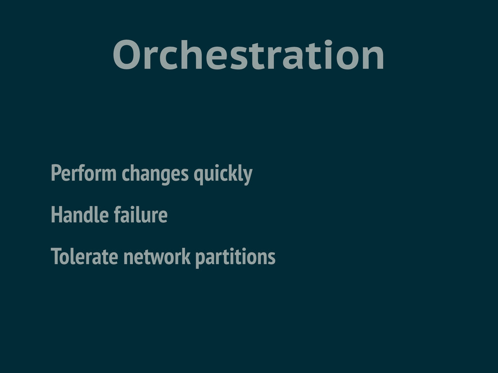 Orchestration Perform changes quickly Handle fa...