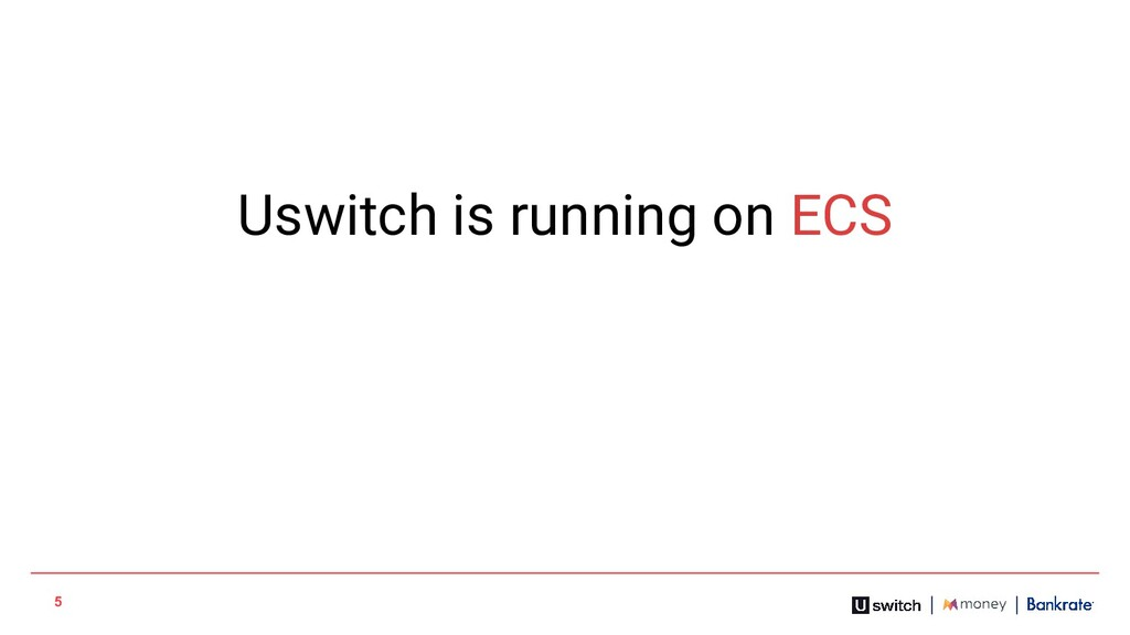 5 Uswitch is running on ECS