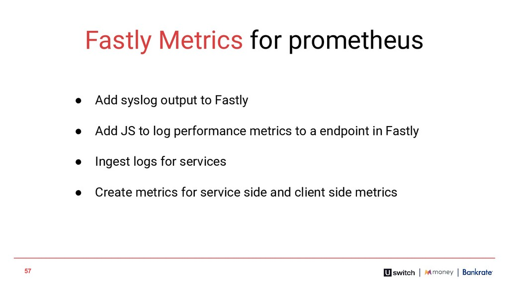 57 Fastly Metrics for prometheus ● Add syslog o...