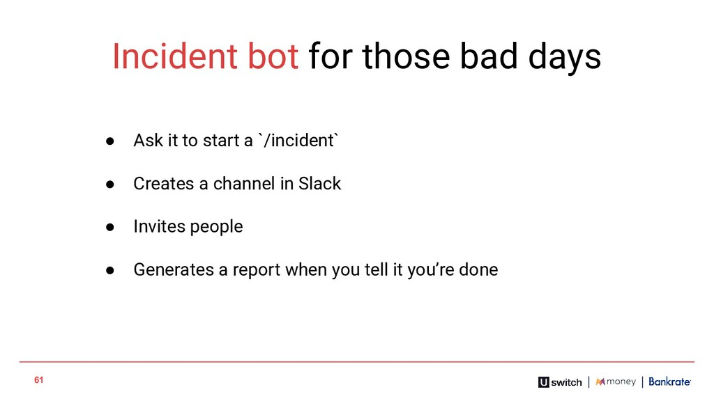 61 Incident bot for those bad days ● Ask it to ...