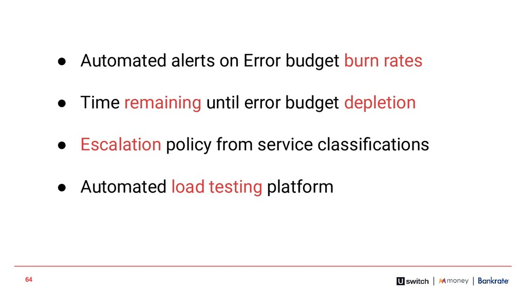 64 ● Automated alerts on Error budget burn rate...
