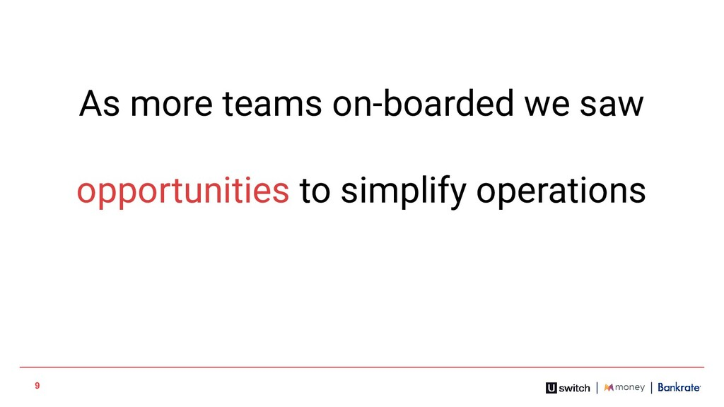 9 As more teams on-boarded we saw opportunities...